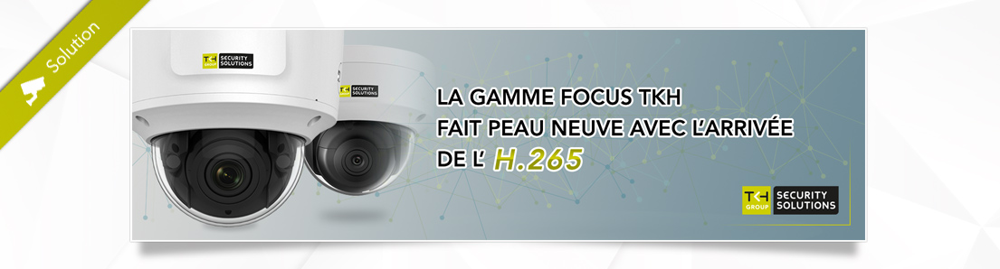 h265 - gamme focus tkh security solutions
